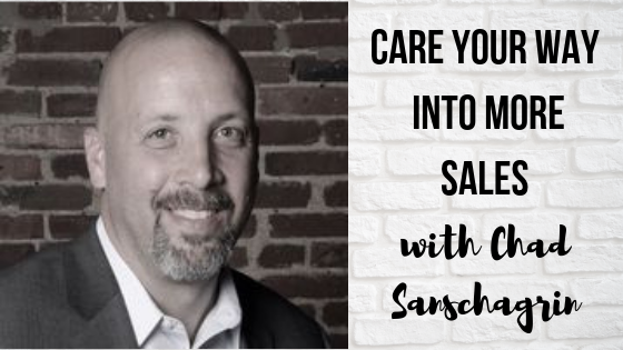 Episode #50: Care Your Way Into More Sales with Chad Sanschagrin