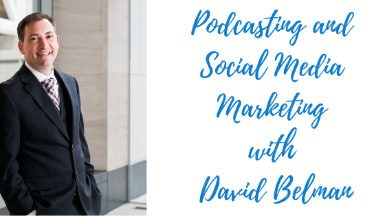 Episode #55: Podcasting and Social Media Marketing with David Belman