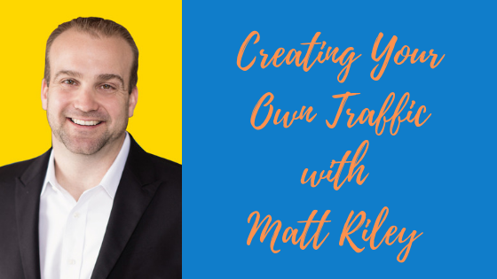 Episode #56: Creating Your Own Traffic with Matt Riley
