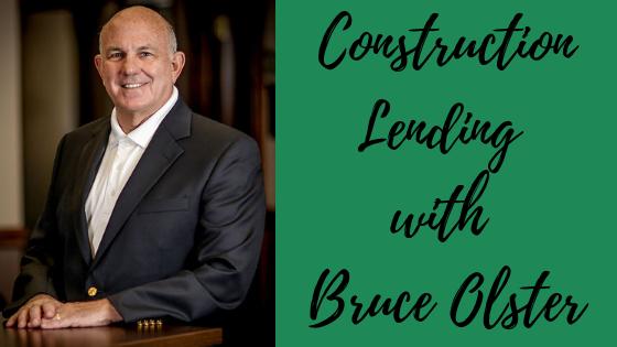 Episode #58: Construction Lending with Bruce Olster
