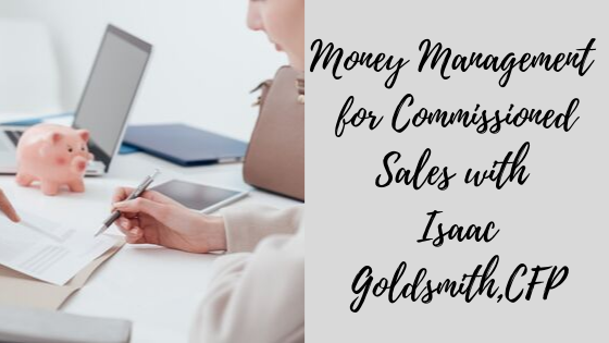 Episode #60: Money Management for Commissioned Sales with Isaac Goldsmith, CFP