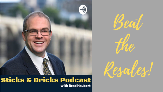 Episode #61: Beat the Resales with Brad Haubert from Sticks and Bricks Podcast