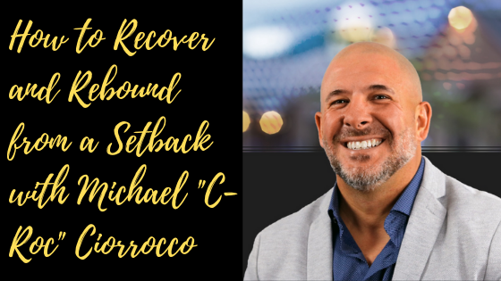 "Episode #67: How to Recover and Rebound from a Setback with Michael ""C-Roc"" Ciorrocco"