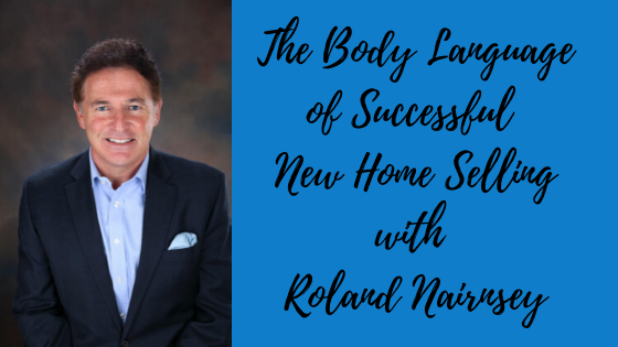 Episode # 66: The Body Language of Successful New Home Selling with Roland Nairnsey