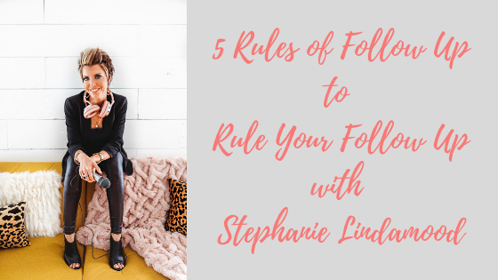 Episode #77: 5 Follow Up Rules to Rule Your Follow Up with Stephanie Lindamood