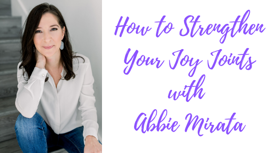 Episode #75: How to Strengthen Your Joy Joints with Abbie Mirata