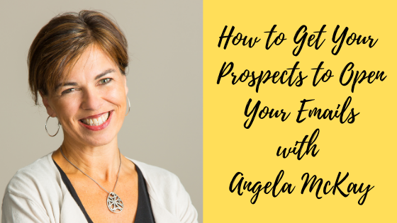 Episode #80: How to Get Your Prospects to Open Your Emails with Angela McKay