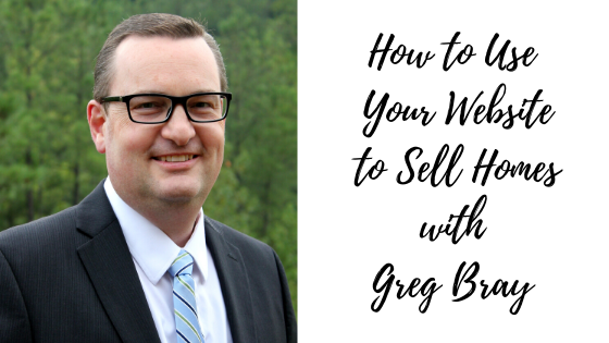 Episode #86: How to Use Your Website to Sell Homes with Greg Bray