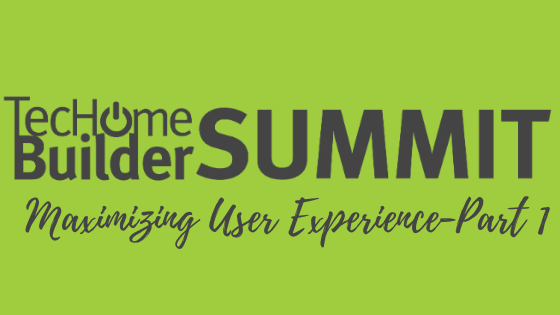 Episode #83: TecHome Builder Summit: Maximizing User Experience-Part 1