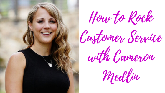 Episode #92: How to Rock Customer Service with Cameron Medlin