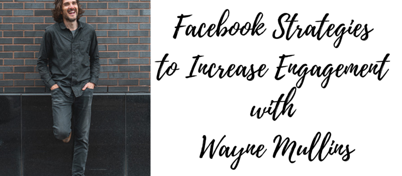 Episode #98: Facebook Strategies to Increase Engagement with Wayne Mullins