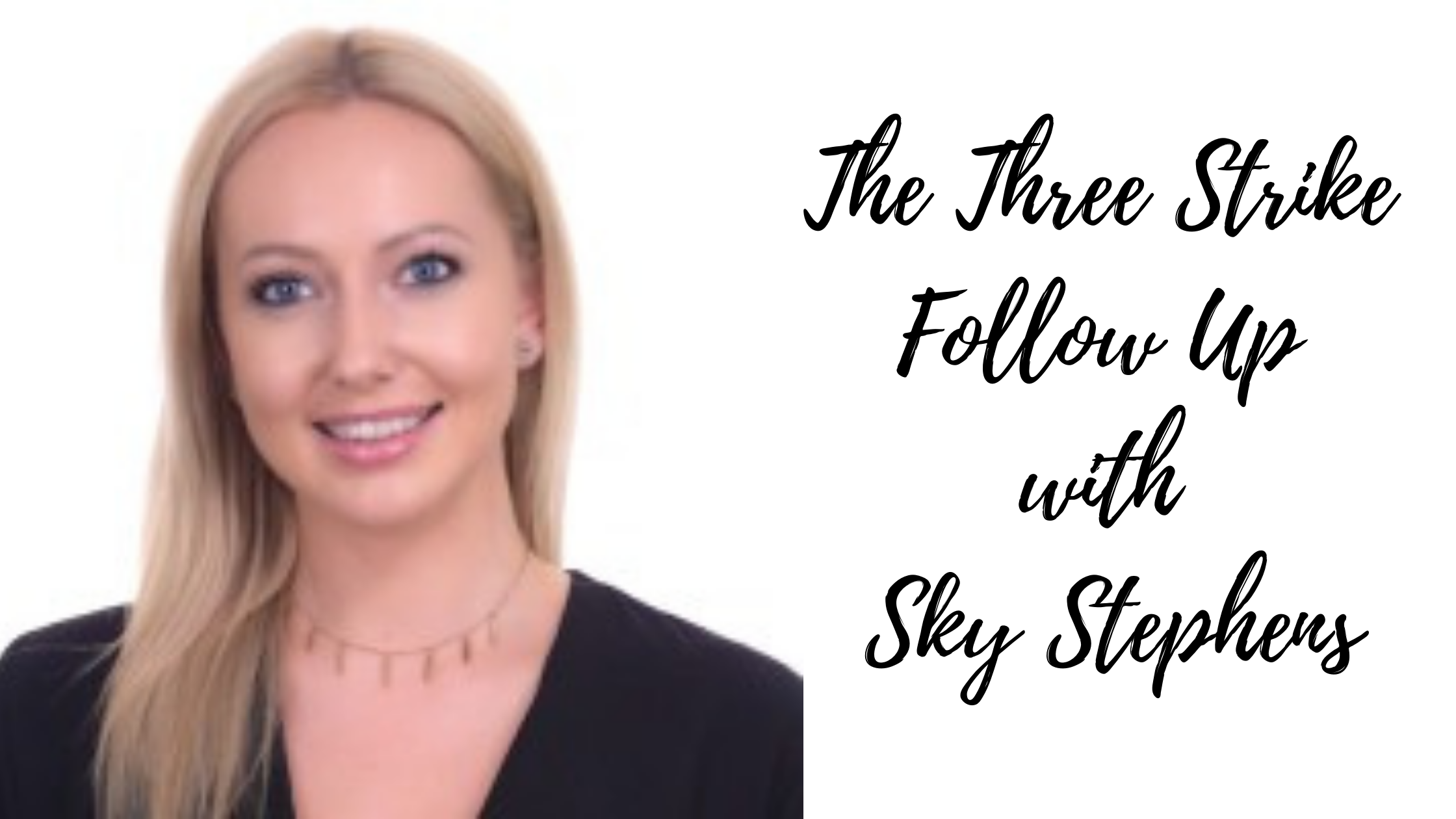 Episode #99: The Three Strike Follow Up with Sky Stephens