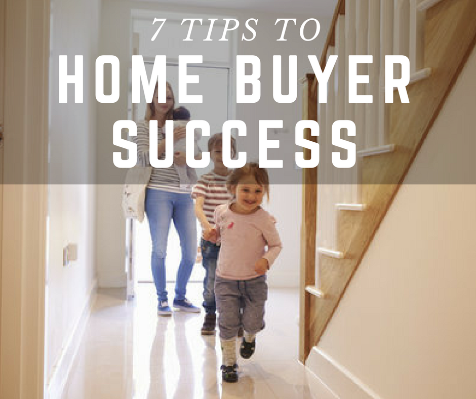 7 Tips to Home Buyer Success