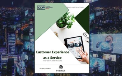 Customer Experience as a Service: Introducing CXaaS Through This Special Report From CCW Digital Sponsored By Eventus
