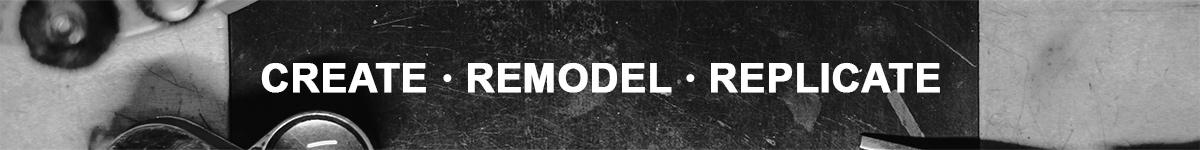 Create - Remodel - Replicate