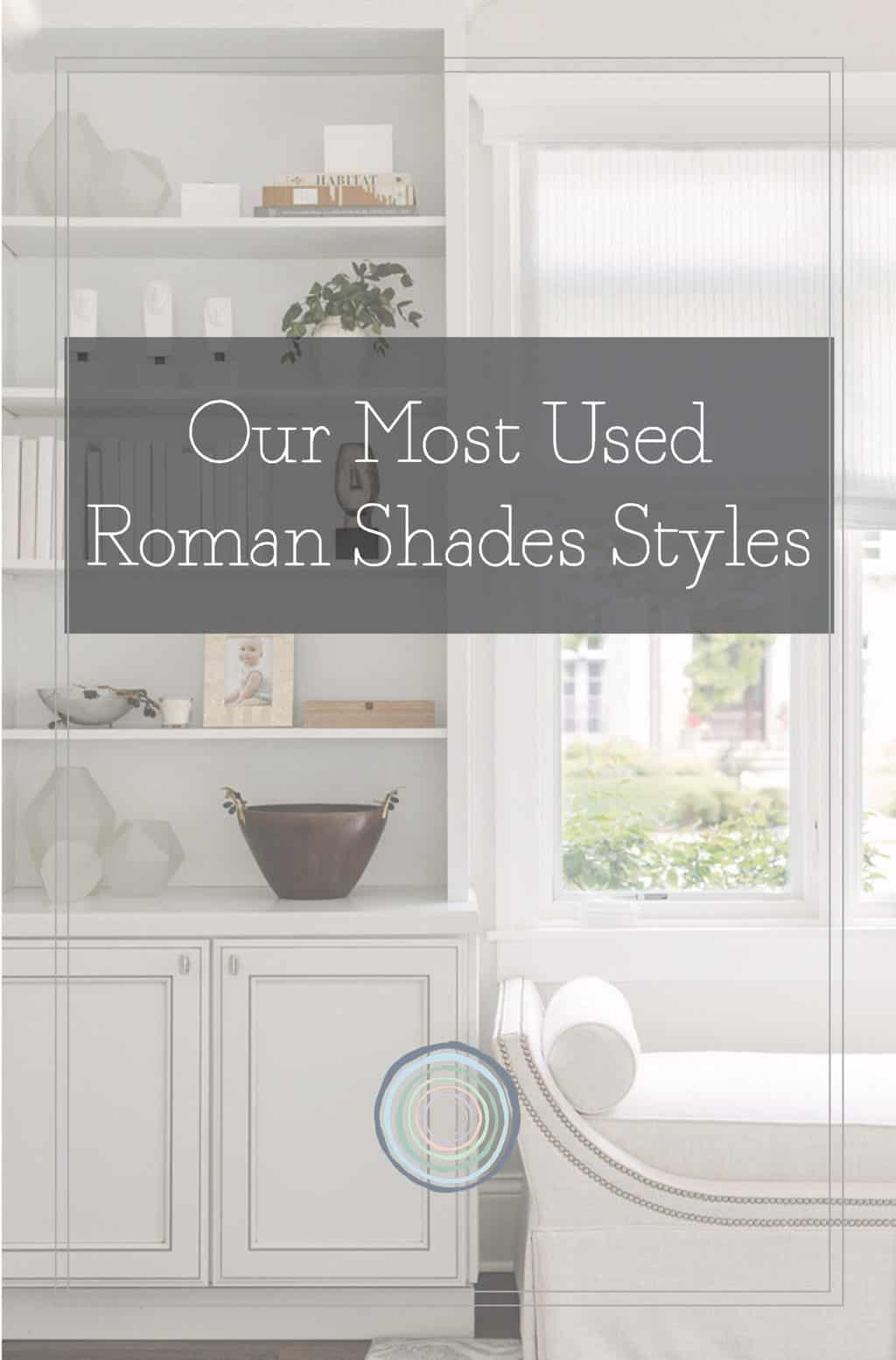 Our Most Used Roman Shades Styles