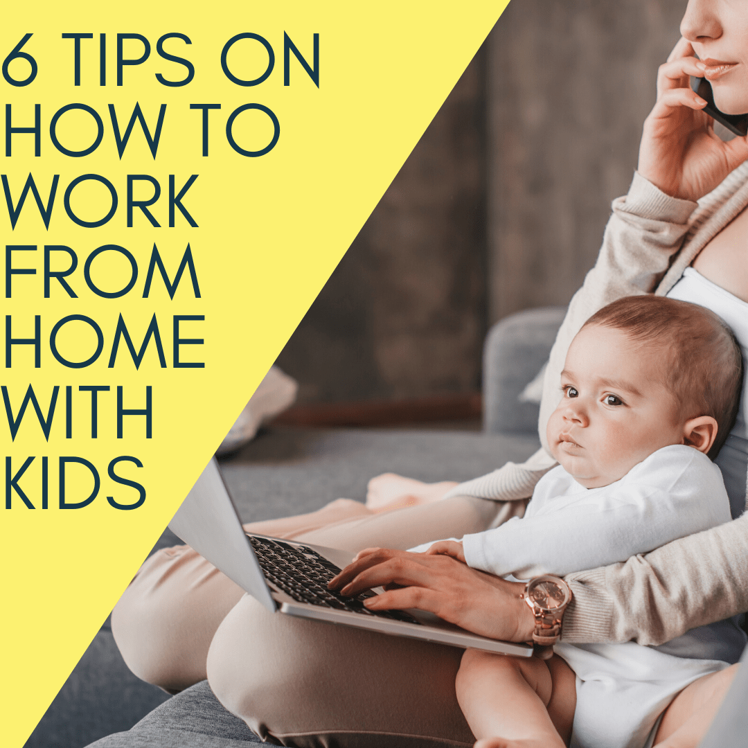 6 Tips on How to Work from Home with Kids