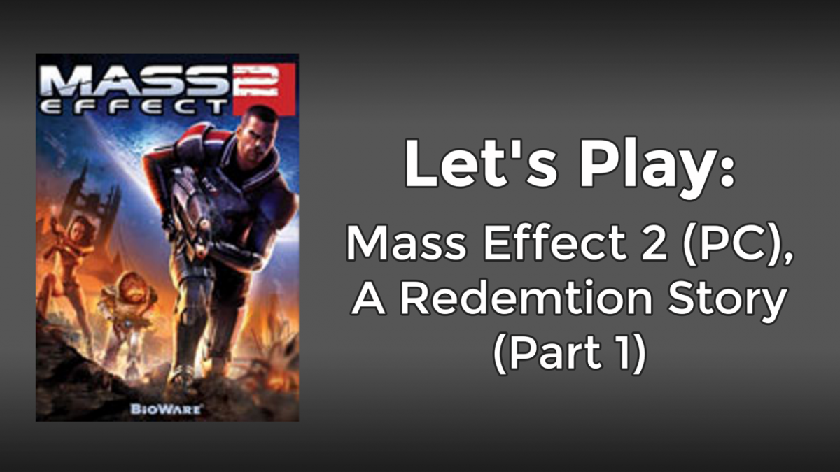 Let's Play: Mass Effect 2 (PC), Part 1