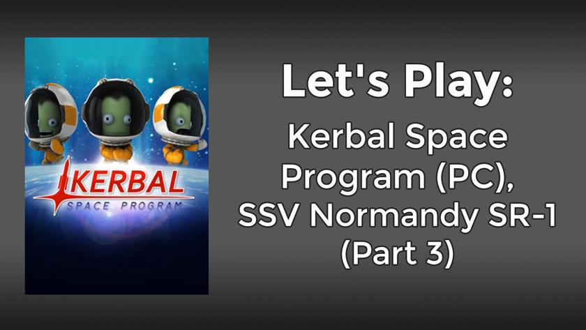 Let's Play: Kerbal Space Program (PC), SSV Normandy SR-1 (Part 3)
