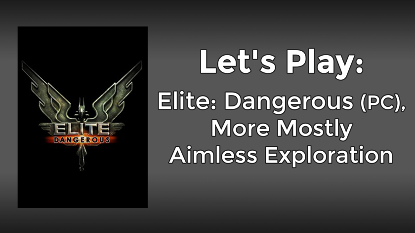 Let's Play: Elite Dangerous (PC), More Mostly Aimless Exploration