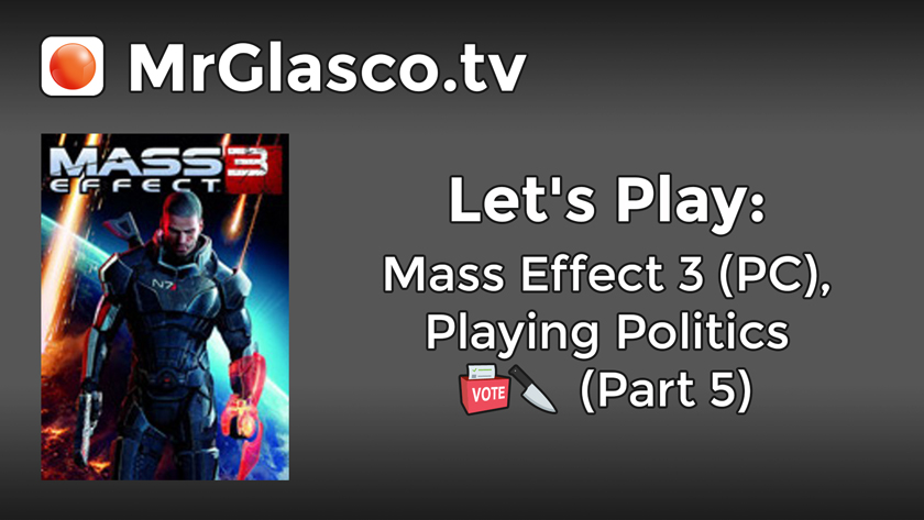 Let's Play: Mass Effect 3 (PC), Playing Politics (Part 5)