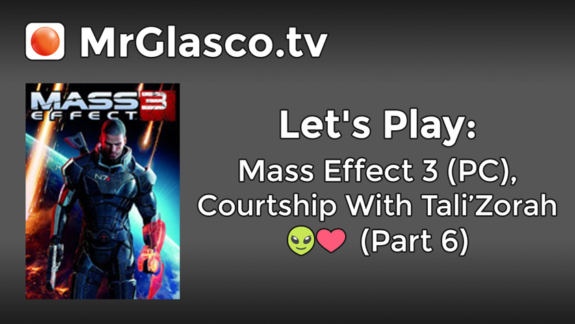 Let's Play: Mass Effect 3 (PC), Courtship With Tali'Zorah (Part 6)