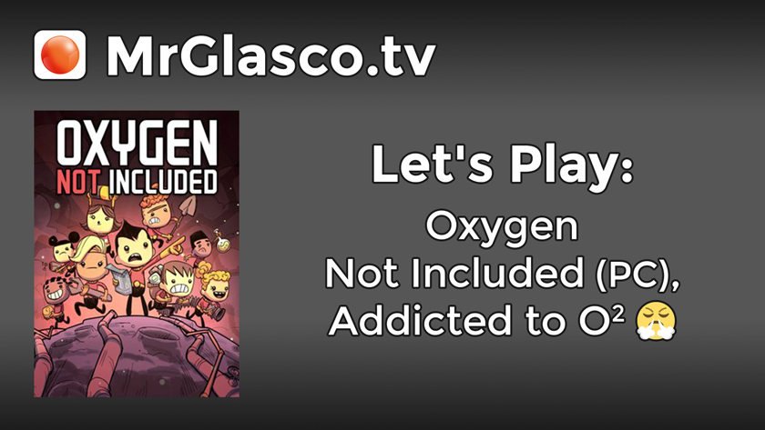 Let's Play: Oxygen Not Included (PC), Addicted to O2