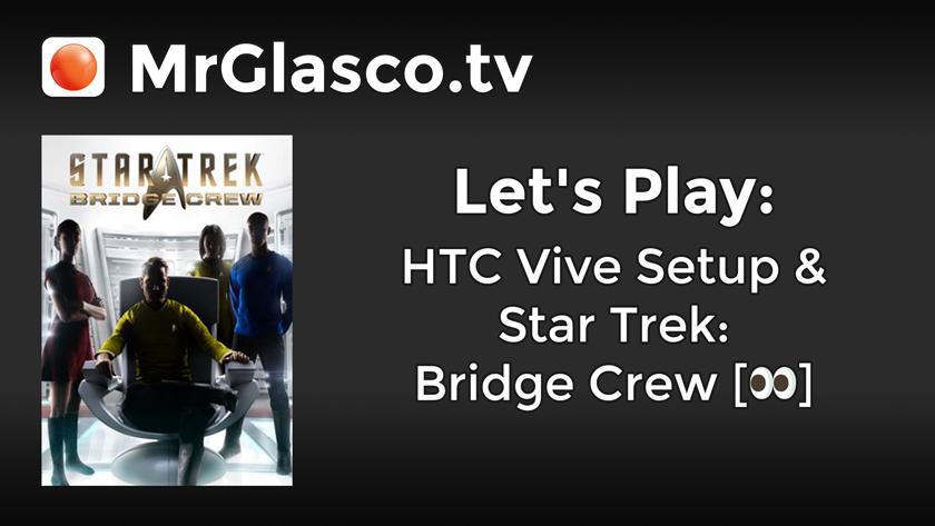 Let's Play: HTC Vive Setup & Star Trek: Bridge Crew