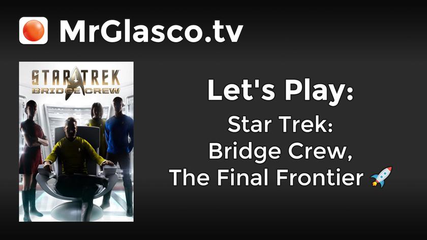 Let's Play: Star Trek: Bridge Crew (PC), The Final Frontier
