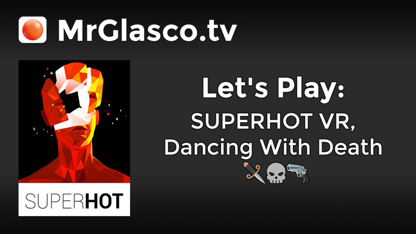 Let's Play: SUPERHOT VR (PC), Dancing With Death