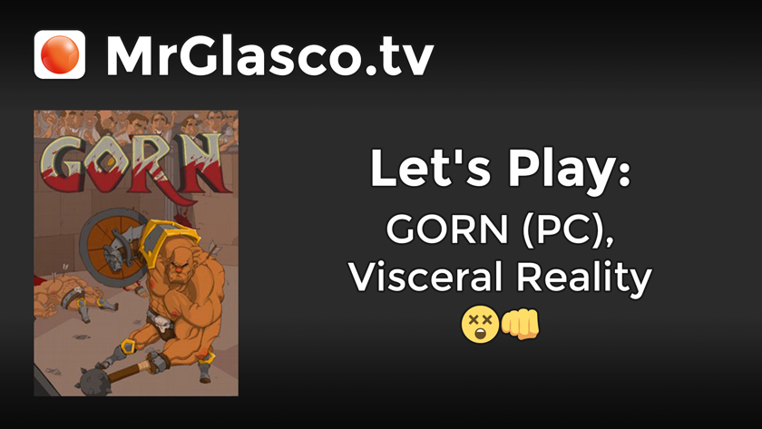 Let's Play: GORN (PC), Visceral Reality