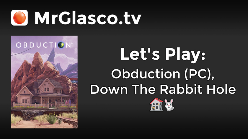Let's Play: Obduction (PC), Down The Rabbit Hole