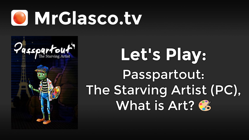 Let's Play: Passpartout: The Starving Artist (PC), What is Art?