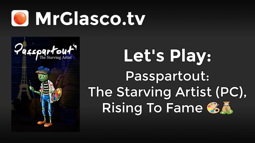 Let's Play: Passpartout: The Starving Artist (PC), Rising To Fame