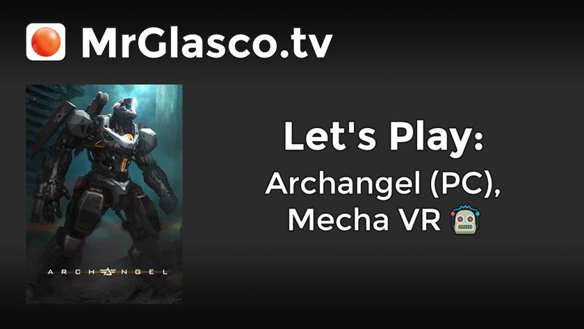 Let's Play: Archangel (PC), Mecha VR