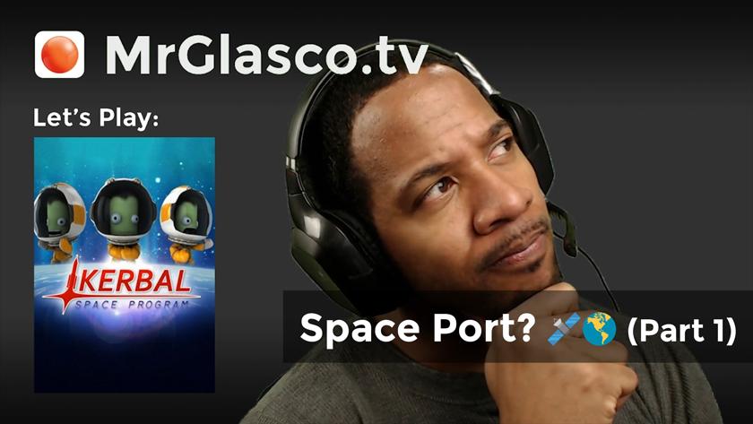 Let's Play: Kerbal Space Program (PC), Space Port? (Part 1)