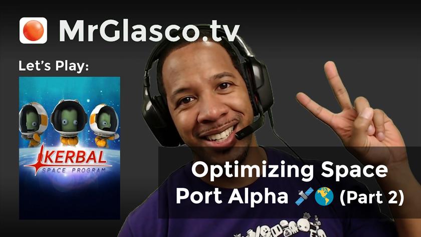 Let's Play: Kerbal Space Program (PC), Optimizing Space Port Alpha (Part 2)