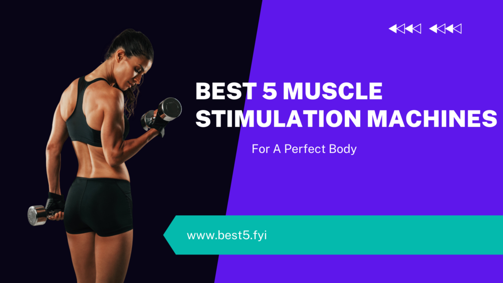 The Best 5 Muscle Stimulation Machines On The Market