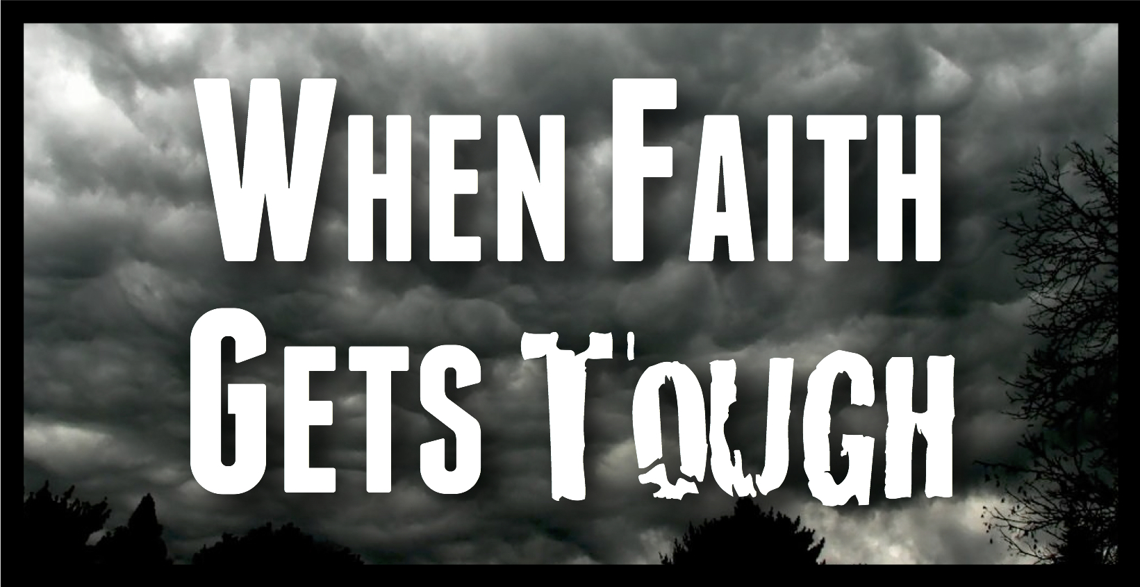when faith gets tough