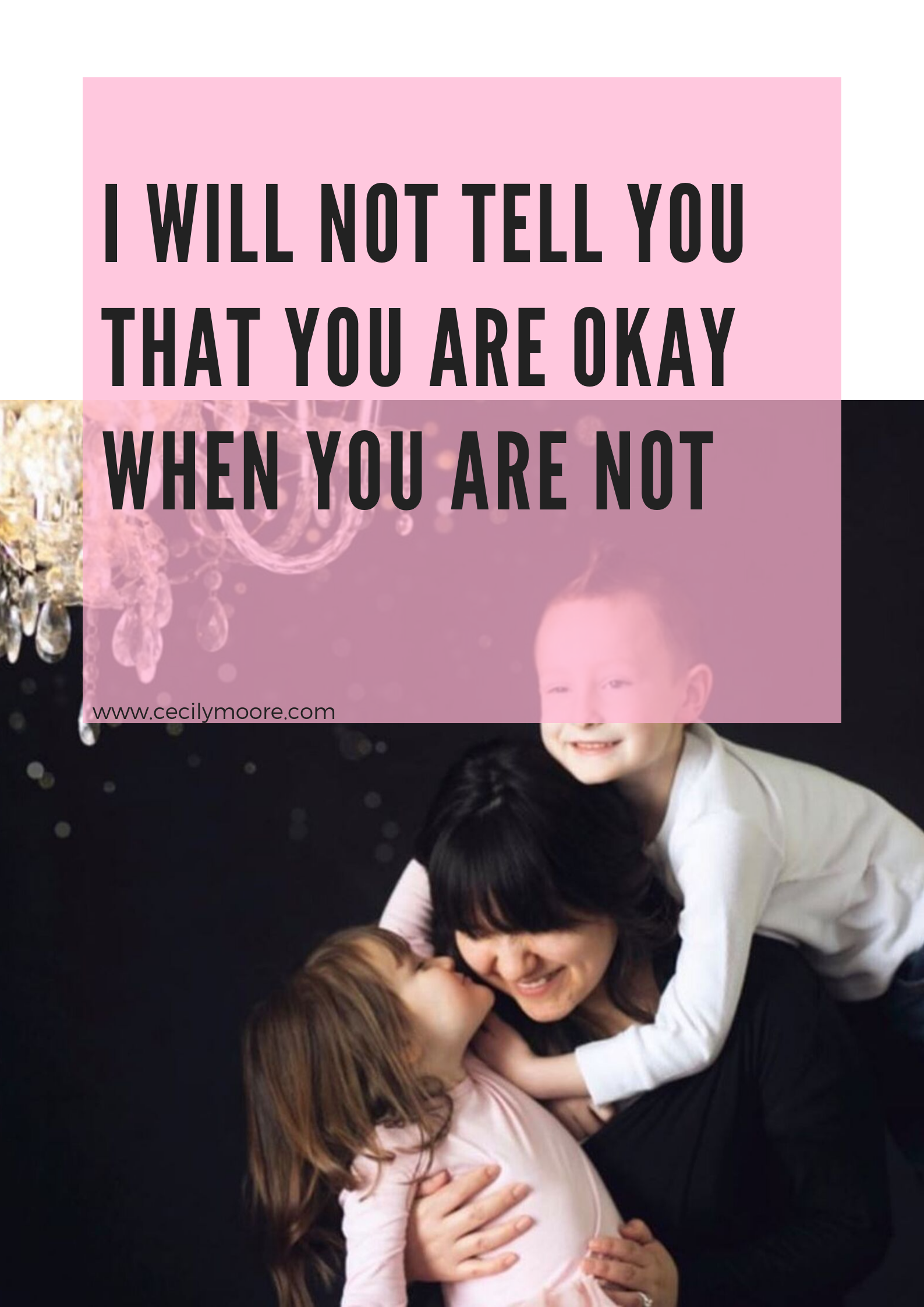 I Will Not Tell You That You Are Okay When You're Not