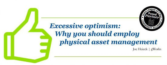 Excessive Optimism: Why You Should Employ Physical Asset Management