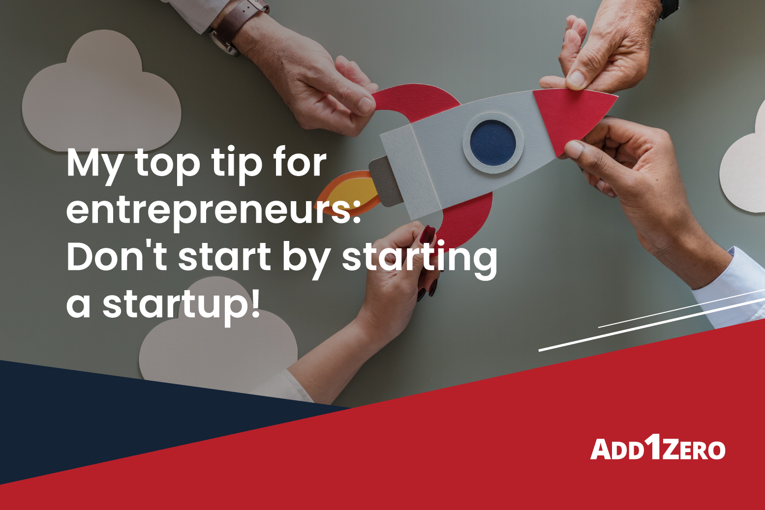 My top tip for entrepreneurs: Don't start by starting a startup!