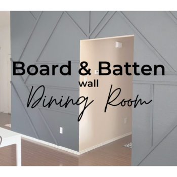 Dining ROom – Board & Batten wall