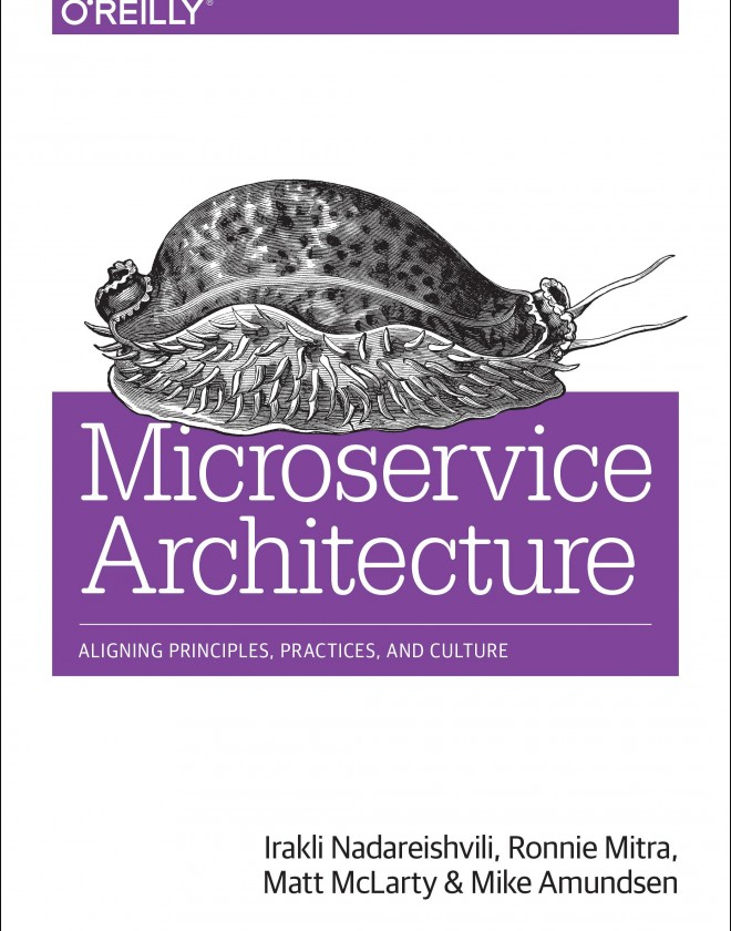Microservice Architecture: Aligning Principles, Practices & Culture