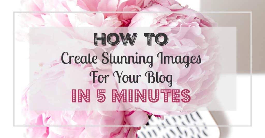 How to create stunning images for your blog in five minutes