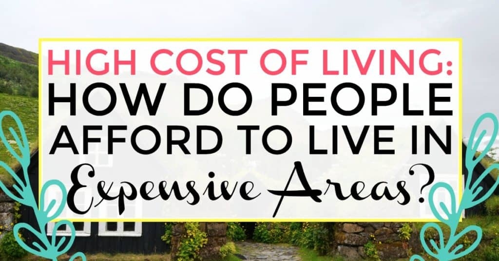 high cost of living - how do people afford to live in expensive areas