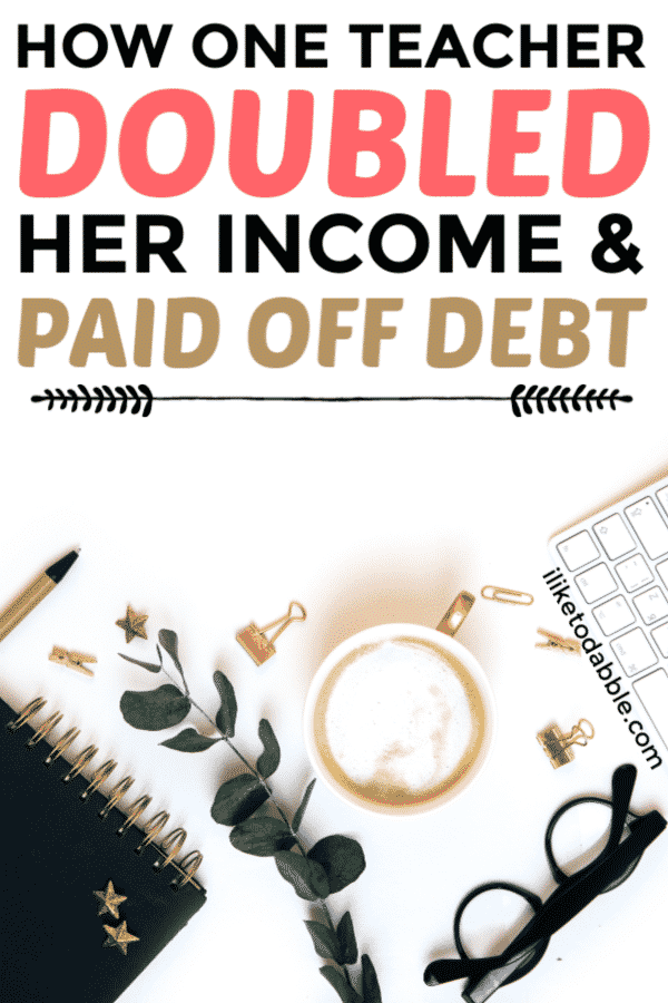 How one teacher doubled her income and paid off debt. Financial tips. Career tips for teachers. How to better your financial situation. #teacherincometips #makemoremoney #payoffdebt