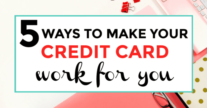 5 ways to make your credit card work for you featured image
