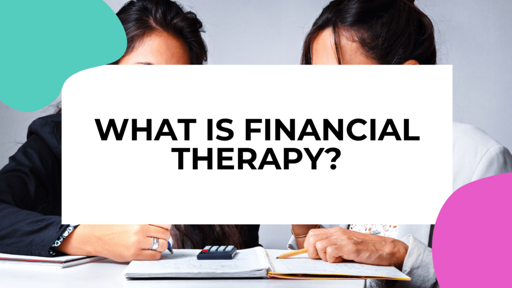 2 women in financial therapy looking at finances with title text overlay