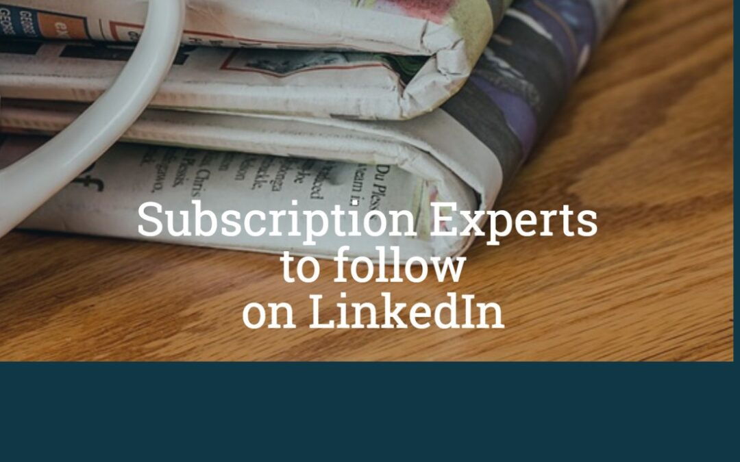 14 Subscription Experts that I follow on LinkedIn and Why I Follow Them (plus a couple of bonus names)